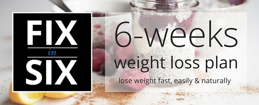 Fix in Six | 6 weeks weight loss diet