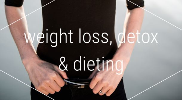 Weight Loss, Dieting and Detox